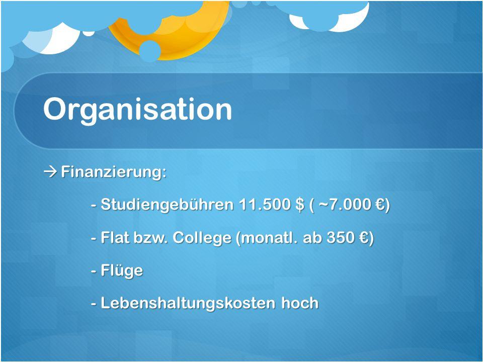 Organisation Finanzierung: - Studiengebühren 11.500 $ ( ~7.000 €)