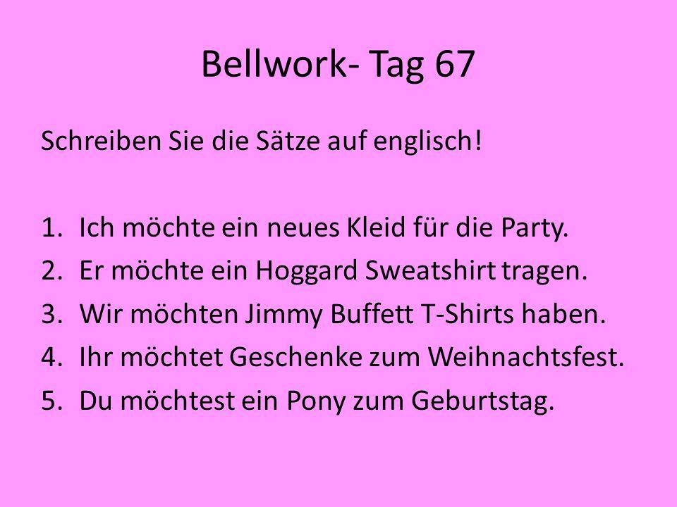Bellwork- Tag 67 Schreiben Sie die Sätze auf englisch!