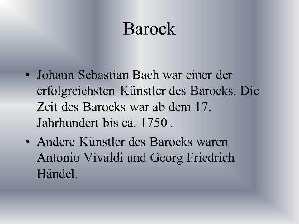 Barock Johann Sebastian Bach war einer der erfolgreichsten Künstler des Barocks. Die Zeit des Barocks war ab dem 17. Jahrhundert bis ca. 1750 .