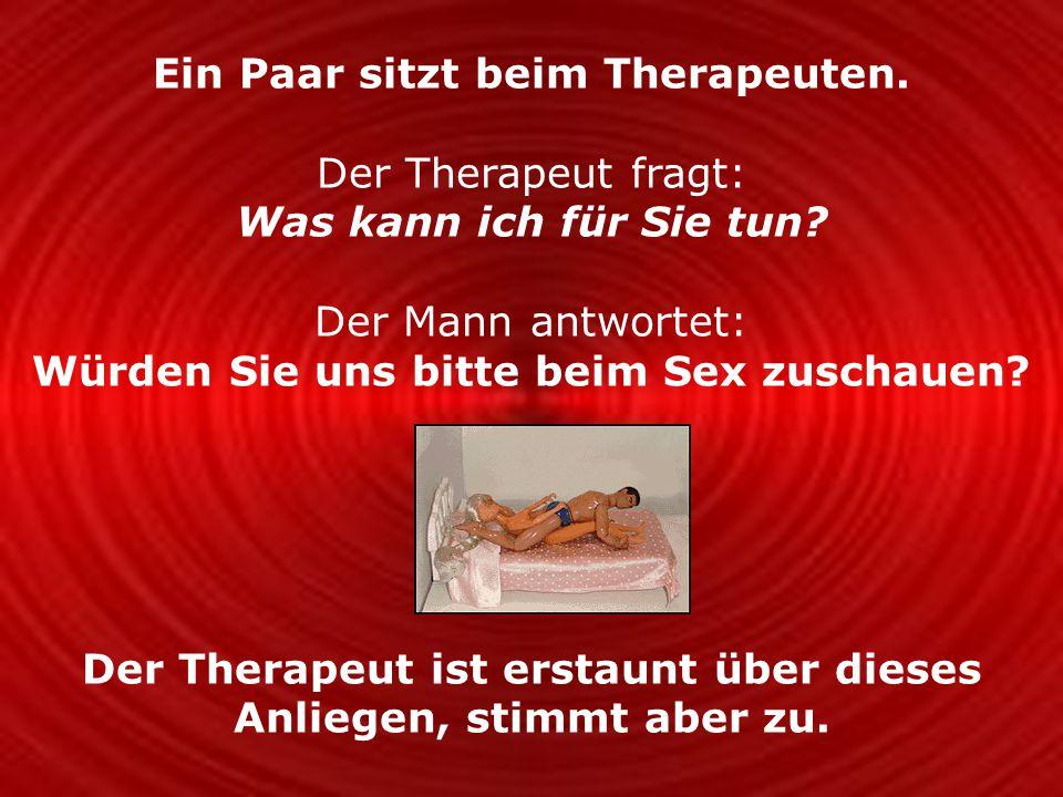 Ein Paar sitzt beim Therapeuten. Der Therapeut fragt: