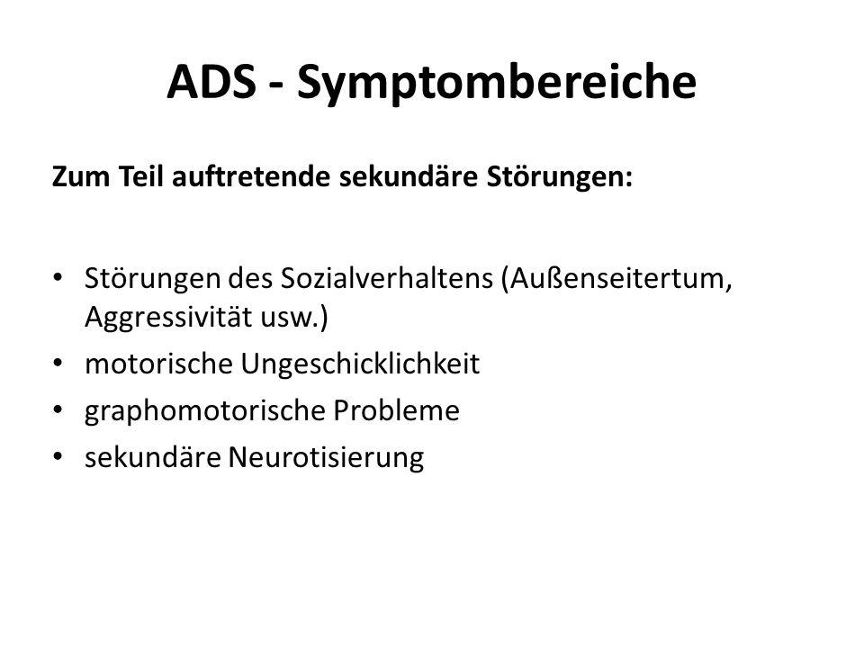ADS - Symptombereiche Zum Teil auftretende sekundäre Störungen: