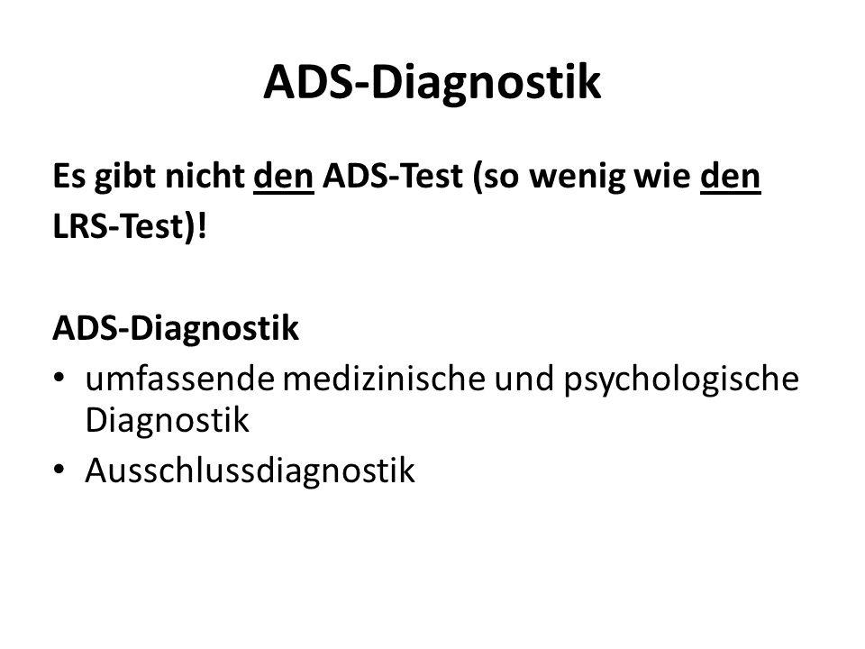 ADS-Diagnostik Es gibt nicht den ADS-Test (so wenig wie den LRS-Test)!