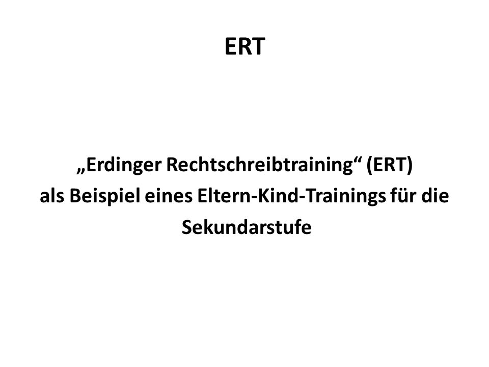 """ERT """"Erdinger Rechtschreibtraining (ERT) als Beispiel eines Eltern-Kind-Trainings für die Sekundarstufe"""