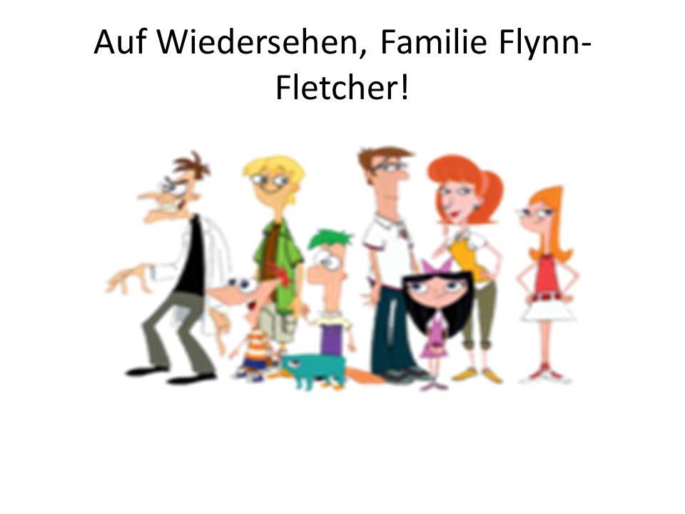 Auf Wiedersehen, Familie Flynn-Fletcher!
