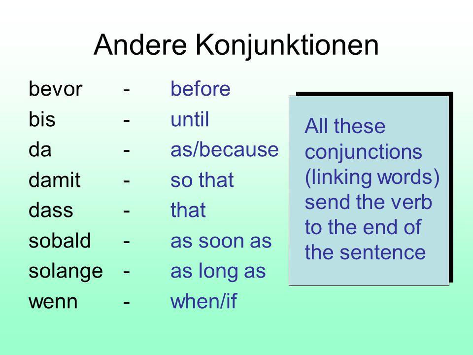 Andere Konjunktionen bevor - before bis - until da - as/because