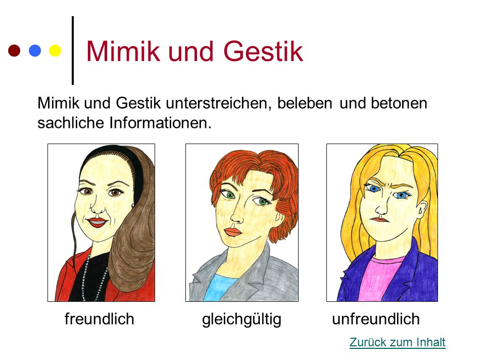 Mimik und Gestik Mimik und Gestik unterstreichen, beleben und betonen sachliche Informationen. freundlich.