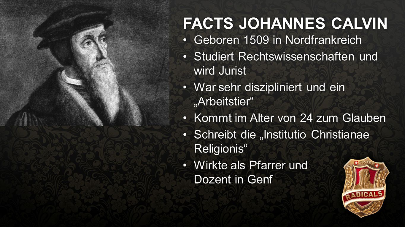 FACTS JOHANNES CALVIN Facts Calvin Geboren 1509 in Nordfrankreich
