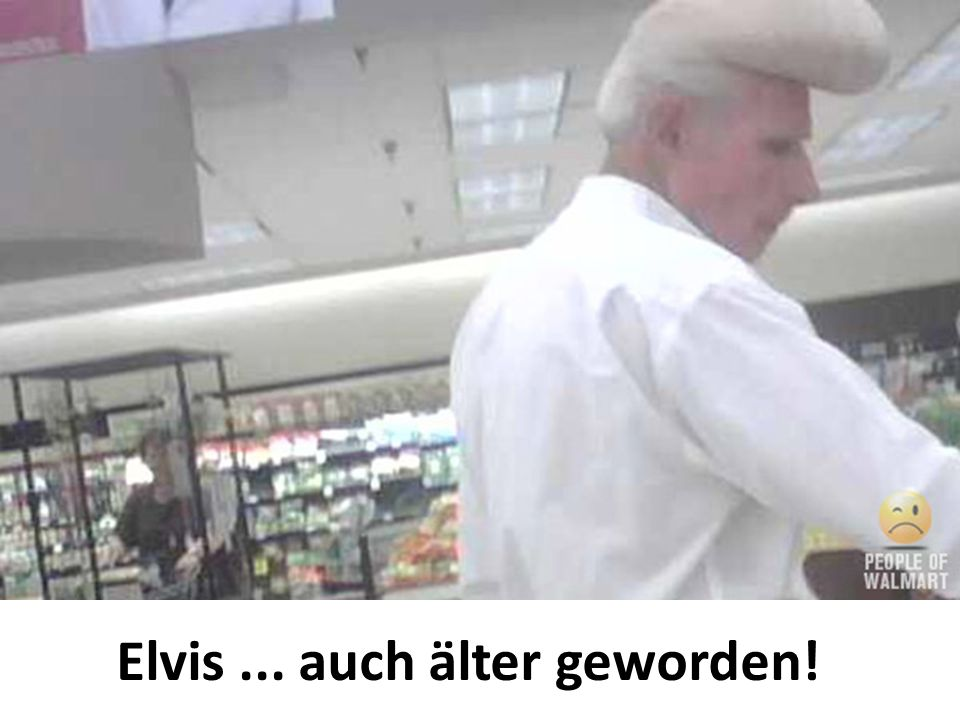 Elvis ... auch älter geworden!