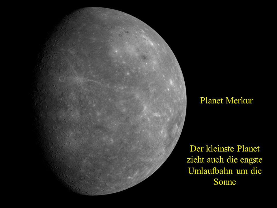Der kleinste Planet zieht auch die engste Umlaufbahn um die Sonne