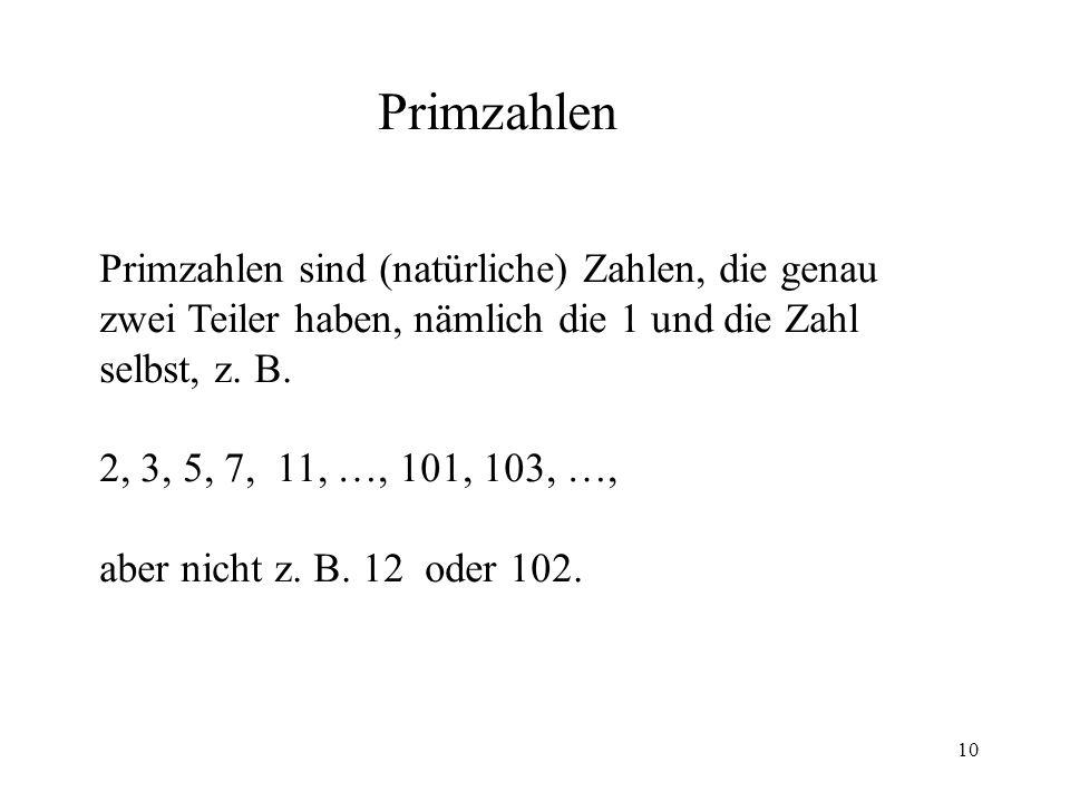 Primzahlen Primzahlen sind (natürliche) Zahlen, die genau zwei Teiler haben, nämlich die 1 und die Zahl selbst, z. B.