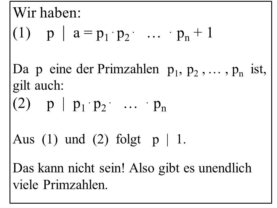 Wir haben: p | a = p1 . p2 . … . pn + 1 p | p1 . p2 . … . pn