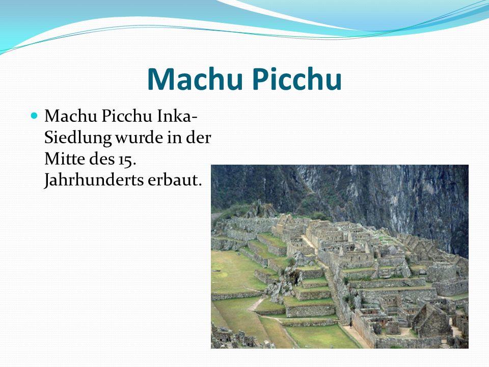 Machu Picchu Machu Picchu Inka-Siedlung wurde in der Mitte des 15. Jahrhunderts erbaut.
