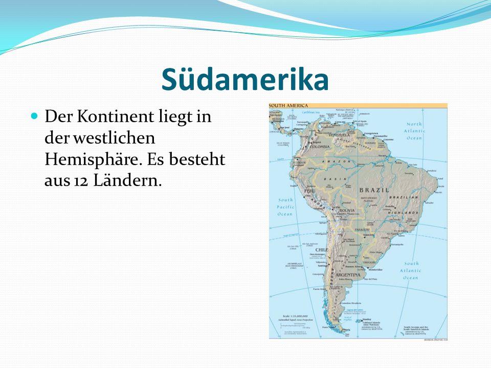 Südamerika Der Kontinent liegt in der westlichen Hemisphäre. Es besteht aus 12 Ländern.