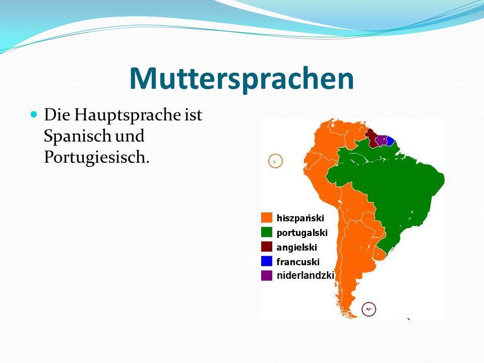Muttersprachen Die Hauptsprache ist Spanisch und Portugiesisch.