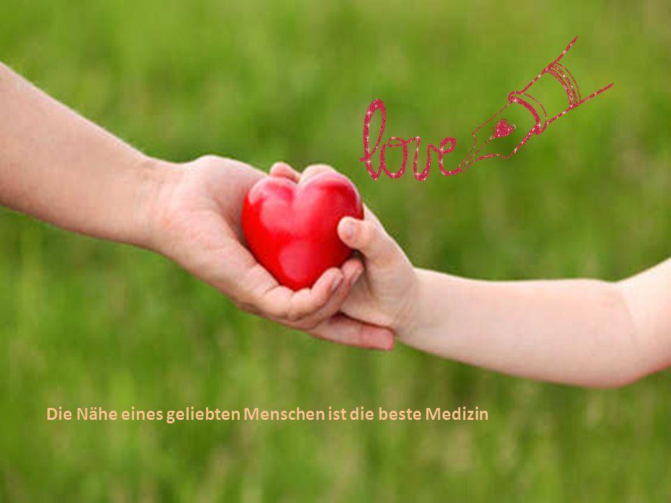 Die Nähe eines geliebten Menschen ist die beste Medizin