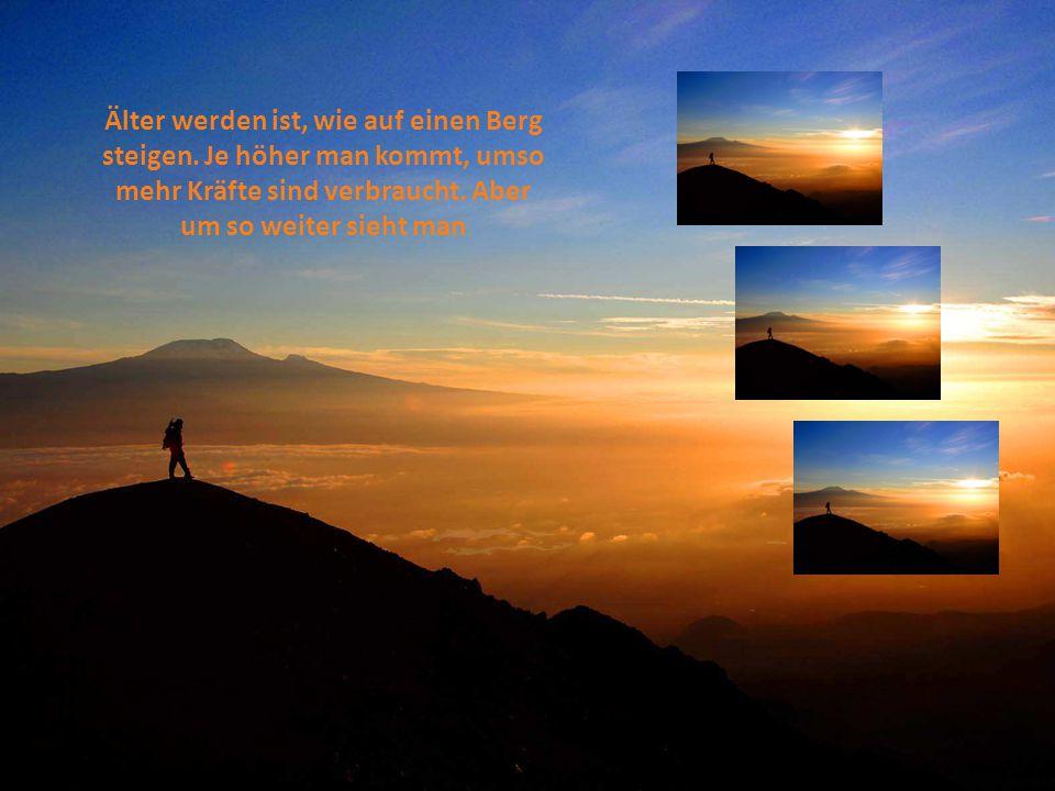 Älter werden ist, wie auf einen Berg steigen