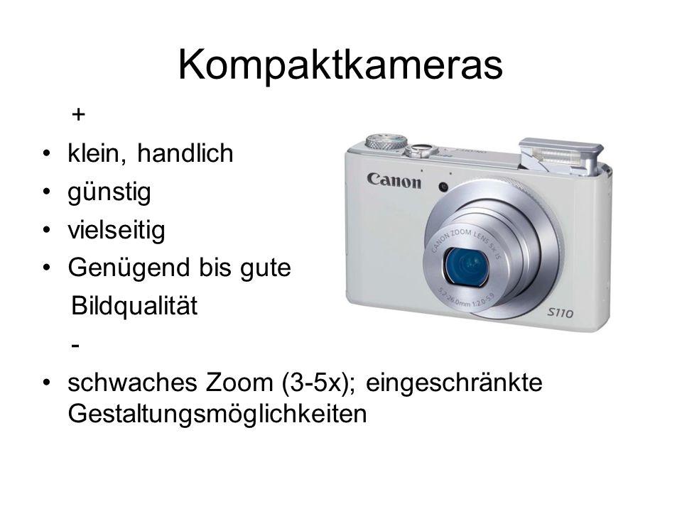 Kompaktkameras + klein, handlich günstig vielseitig Genügend bis gute