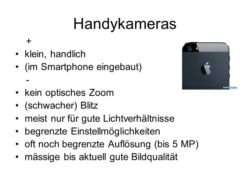 Handykameras + klein, handlich (im Smartphone eingebaut) -