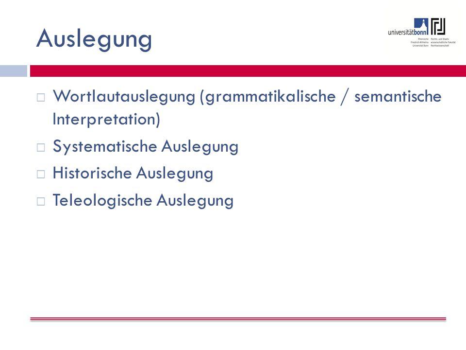 Auslegung Wortlautauslegung (grammatikalische / semantische Interpretation) Systematische Auslegung.