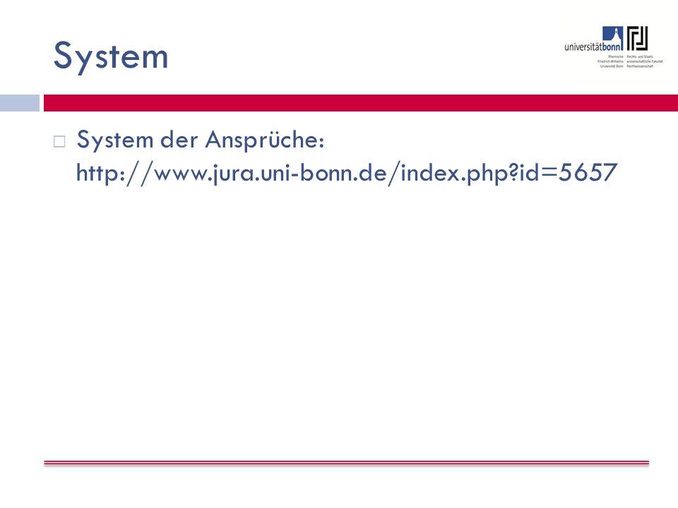 System System der Ansprüche: http://www.jura.uni-bonn.de/index.php id=5657