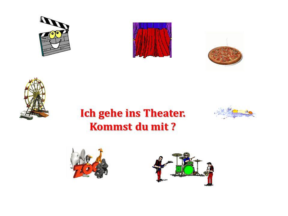Ich gehe ins Theater. Kommst du mit