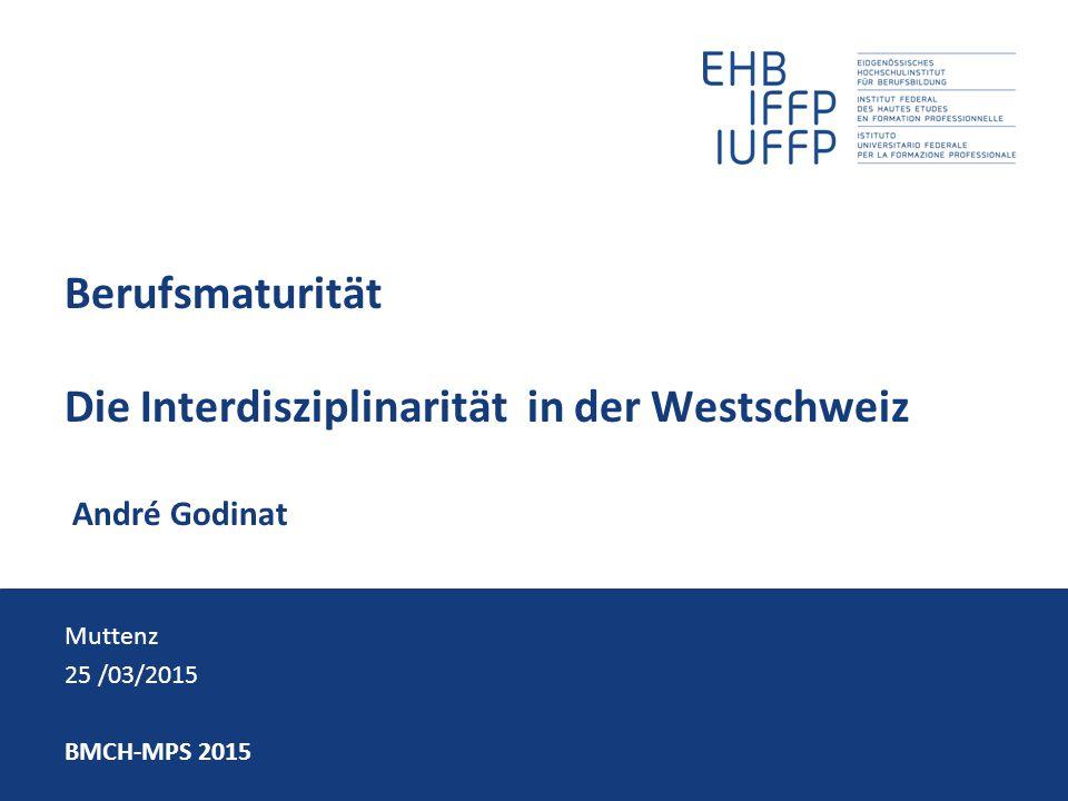 Berufsmaturität Die Interdisziplinarität in der Westschweiz André Godinat