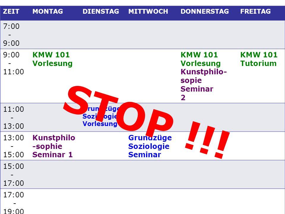 STOP !!! 7:00 - 9:00 11:00 KMW 101 Vorlesung Kunstphilo-sopie Seminar