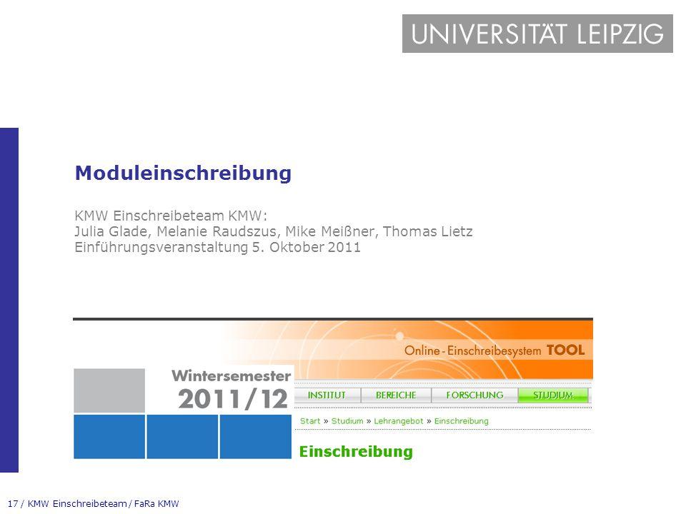 Moduleinschreibung KMW Einschreibeteam KMW: Julia Glade, Melanie Raudszus, Mike Meißner, Thomas Lietz Einführungsveranstaltung 5.