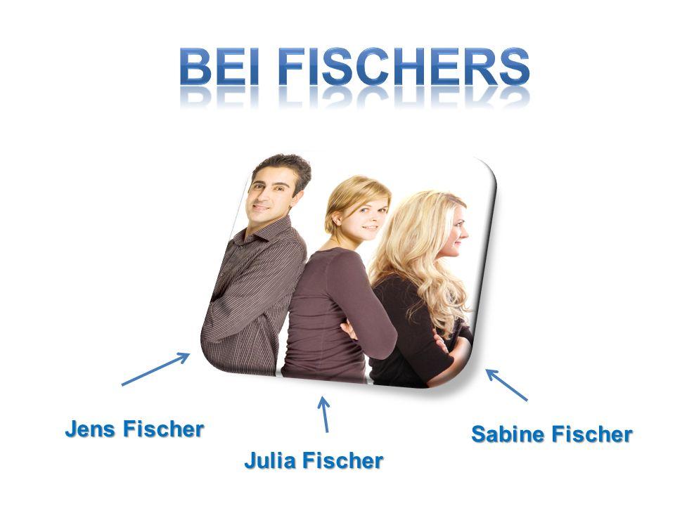 BEI FISCHERS Jens Fischer Sabine Fischer Julia Fischer