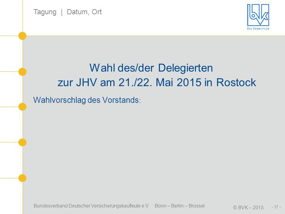 Wahl des/der Delegierten zur JHV am 21./22. Mai 2015 in Rostock