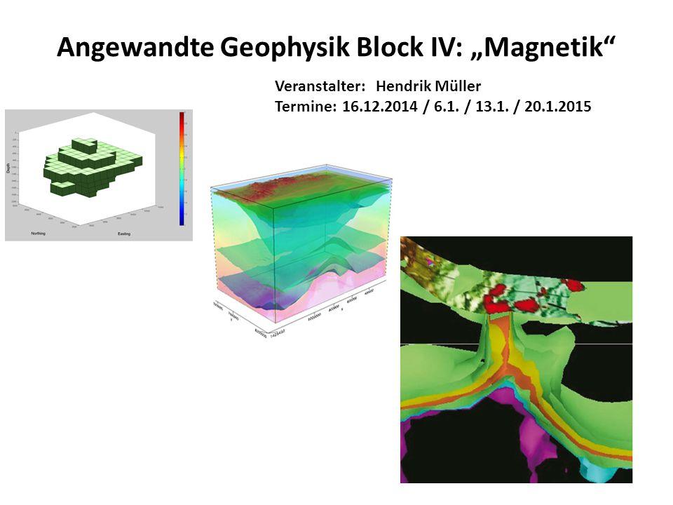 "Angewandte Geophysik Block IV: ""Magnetik"