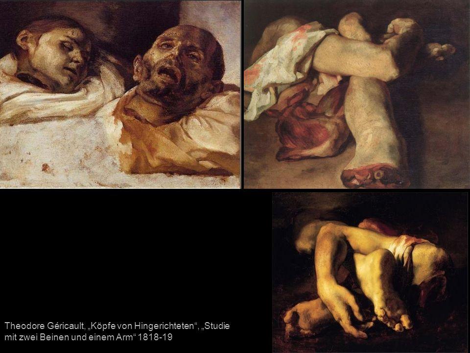 """Theodore Géricault, """"Köpfe von Hingerichteten , """"Studie mit zwei Beinen und einem Arm 1818-19"""