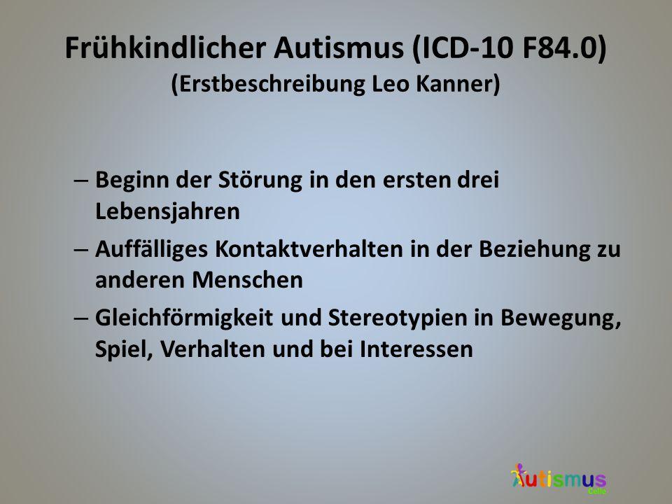 Frühkindlicher Autismus (ICD-10 F84.0) (Erstbeschreibung Leo Kanner)