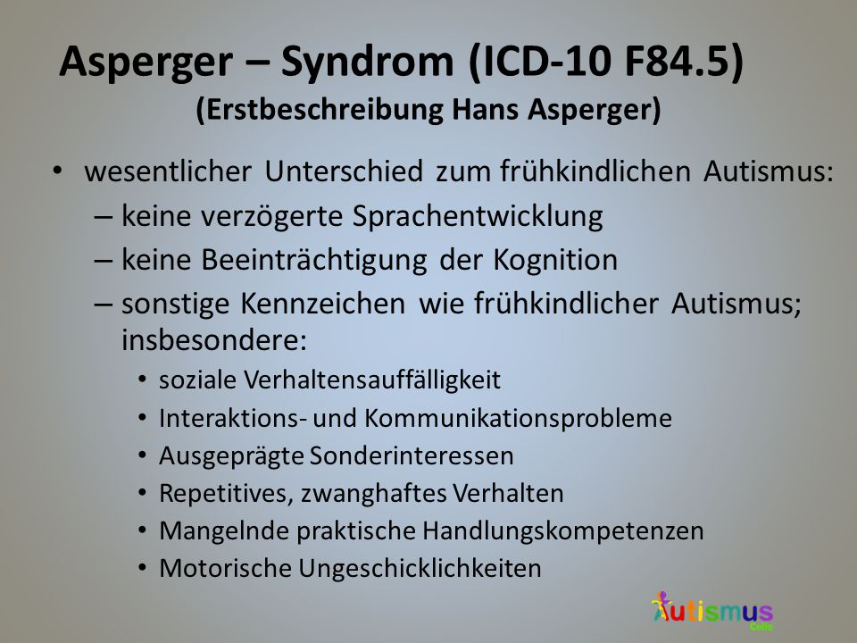 Asperger – Syndrom (ICD-10 F84.5) (Erstbeschreibung Hans Asperger)