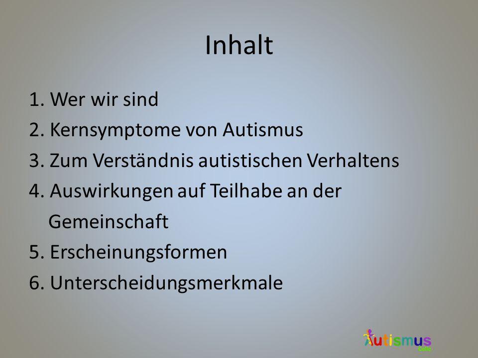 Inhalt 1. Wer wir sind 2. Kernsymptome von Autismus
