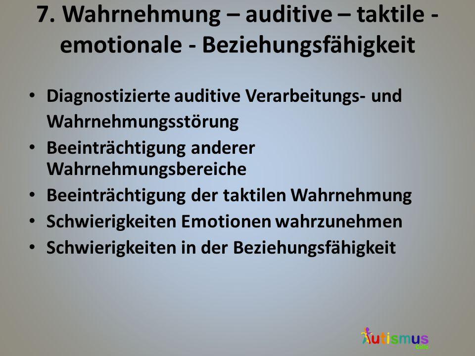 7. Wahrnehmung – auditive – taktile - emotionale - Beziehungsfähigkeit