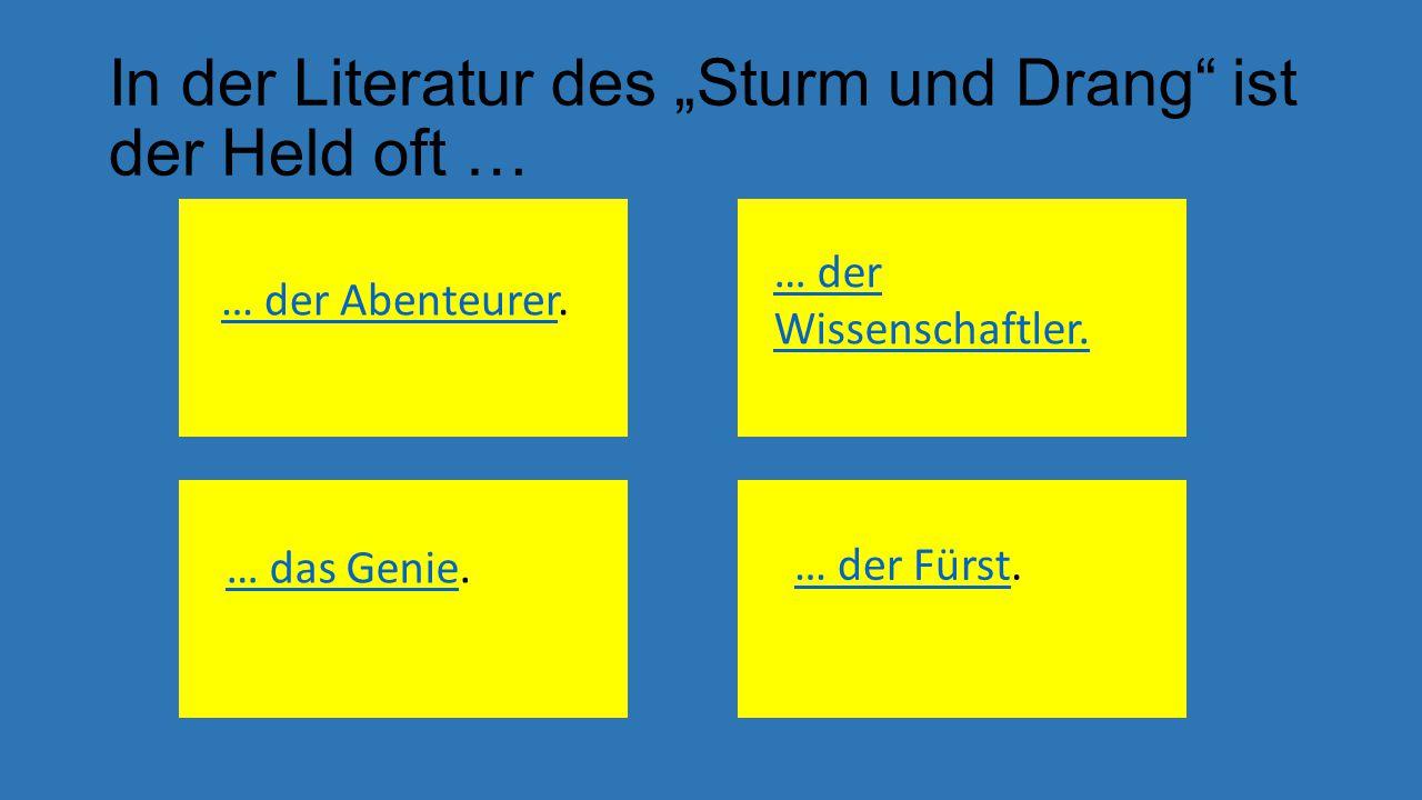 """In der Literatur des """"Sturm und Drang ist der Held oft …"""