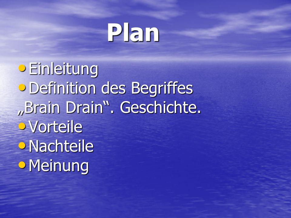 """Plan Einleitung Definition des Begriffes """"Brain Drain . Geschichte."""