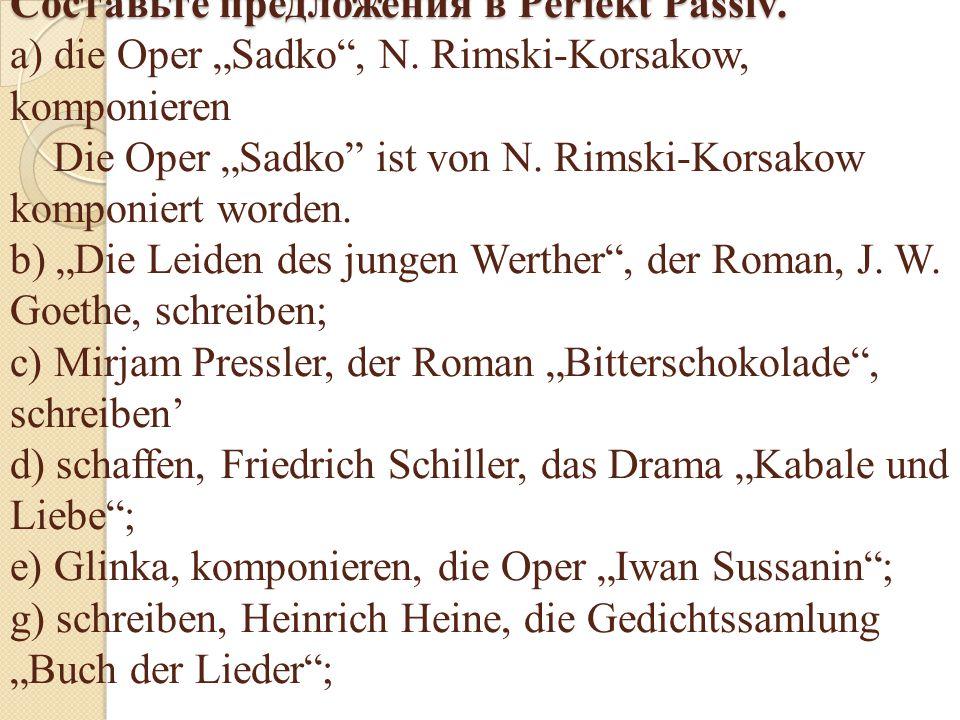 """Составьте предложения в Perfekt Passiv. a) die Oper """"Sadko , N"""