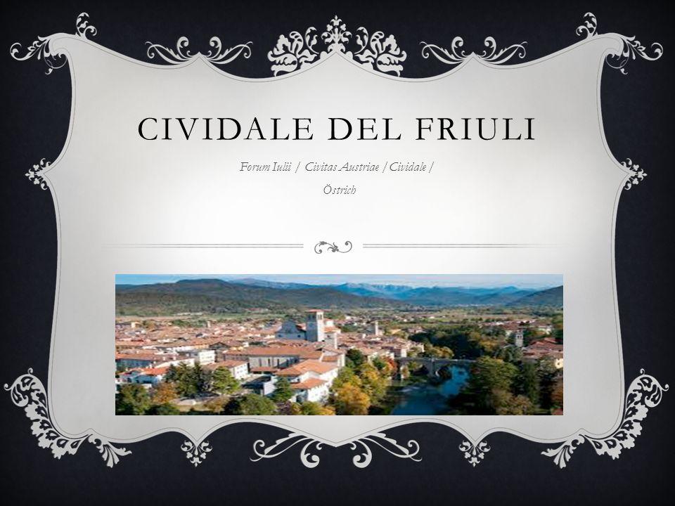Forum Iulii / Civitas Austriae /Cividale / Östrich