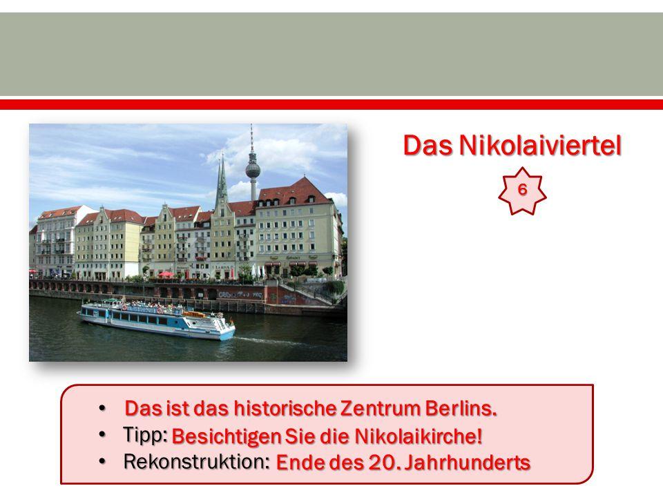 Das Nikolaiviertel Das ist das historische Zentrum Berlins. Tipp: