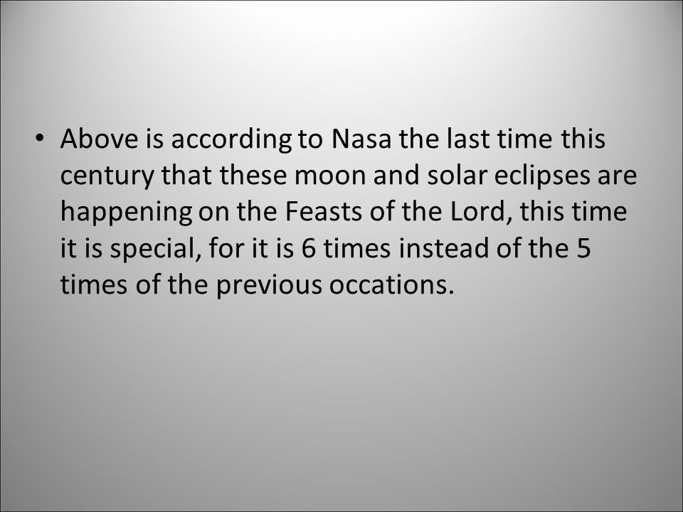 Above is according to Nasa the last time this century that these moon and solar eclipses are happening on the Feasts of the Lord, this time it is special, for it is 6 times instead of the 5 times of the previous occations.