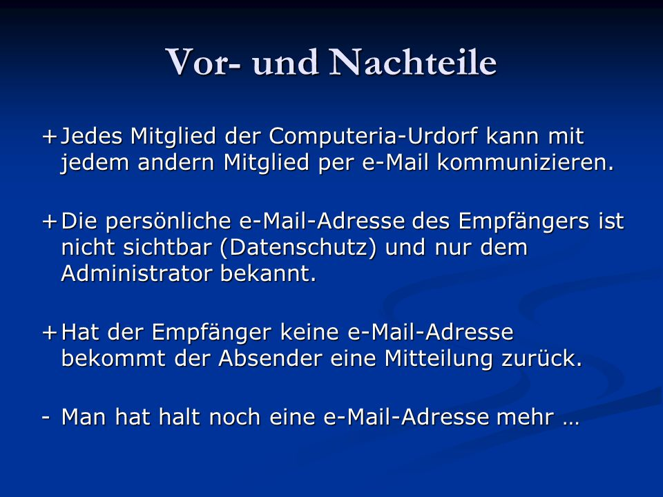Vor- und Nachteile + Jedes Mitglied der Computeria-Urdorf kann mit jedem andern Mitglied per e-Mail kommunizieren.