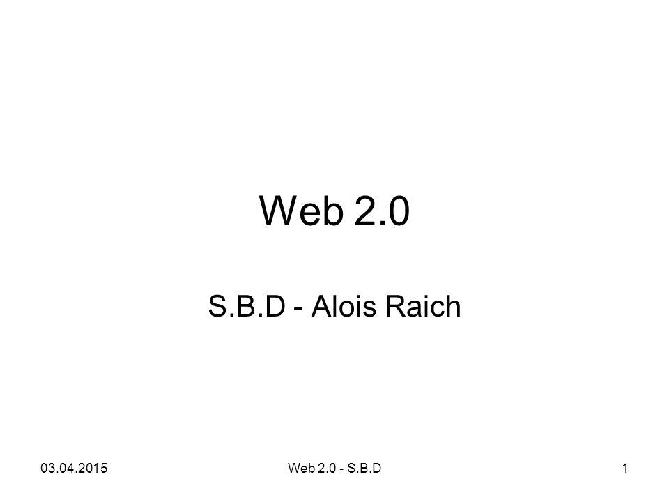 Web 2.0 S.B.D - Alois Raich 10.04.2017 Web 2.0 - S.B.D