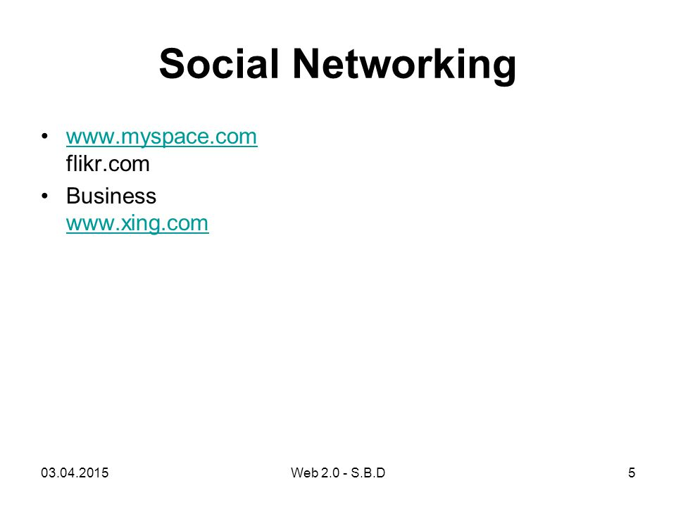 Social Networking www.myspace.com flikr.com Business www.xing.com