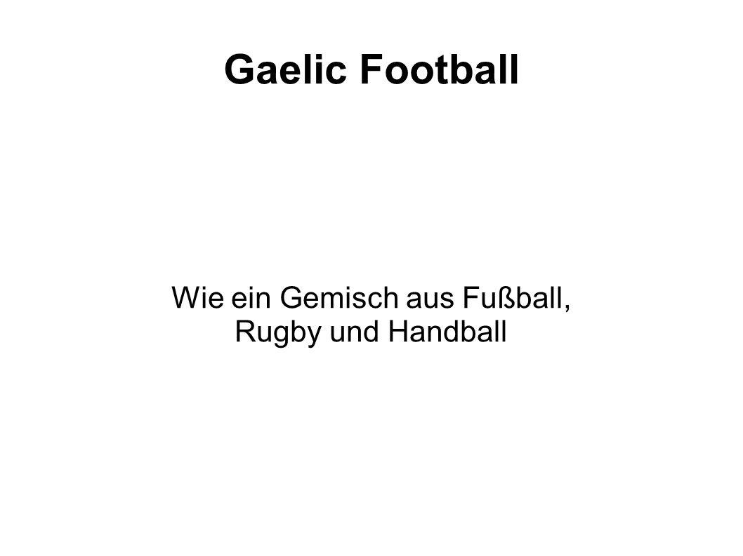 Wie ein Gemisch aus Fußball, Rugby und Handball