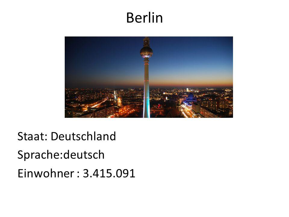 Berlin Staat: Deutschland Sprache:deutsch Einwohner : 3.415.091