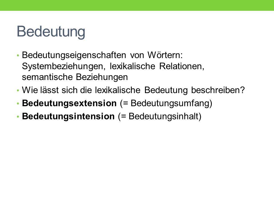 Bedeutung Bedeutungseigenschaften von Wörtern: Systembeziehungen, lexikalische Relationen, semantische Beziehungen.