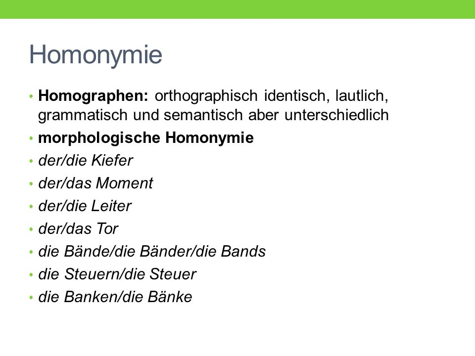 Homonymie Homographen: orthographisch identisch, lautlich, grammatisch und semantisch aber unterschiedlich.