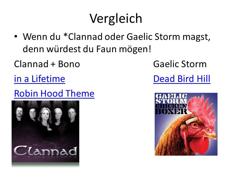 Vergleich Wenn du *Clannad oder Gaelic Storm magst, denn würdest du Faun mögen! Clannad + Bono Gaelic Storm.